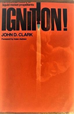 """Ignition: An Informal History of Liquid Rocket Propellants"" by John D. Clark"