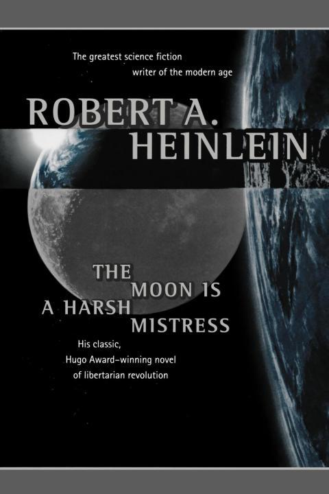 """The Moon Is a Harsh Mistress"" by Robert Heinlein"