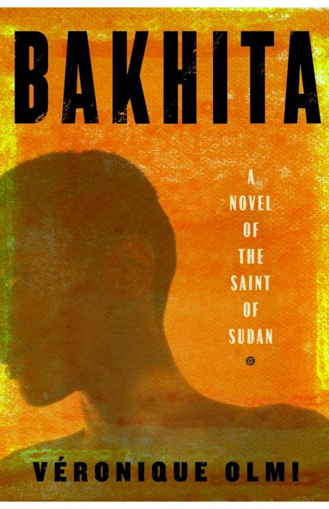 """Bakhita: A Novel of the Saint of Sudan"" by Véronique Olmi"