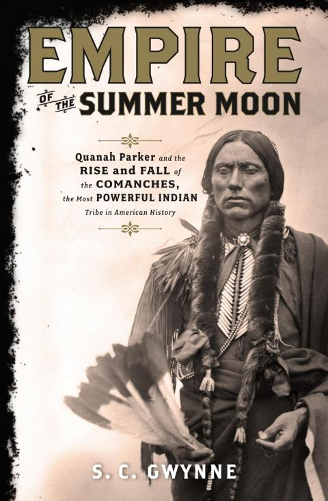"""Empire of the Summer Moon: Quanah Parker and the Rise and Fall of the Comanches, the Most Powerful Indian Tribe in American History"" by S.C. Gwynne"