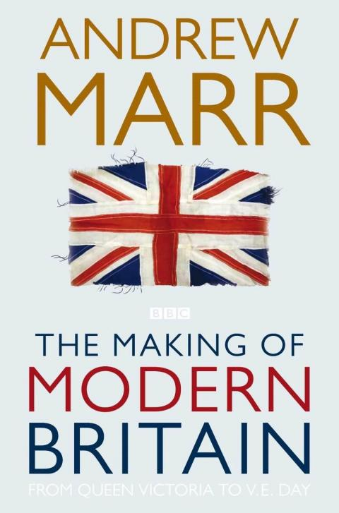 """The Making of Modern Britain"" by Andrew Marr"