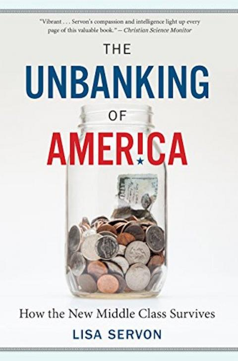"""The Unbanking of America: How the New Middle Class Survives"" by Lisa Servon"