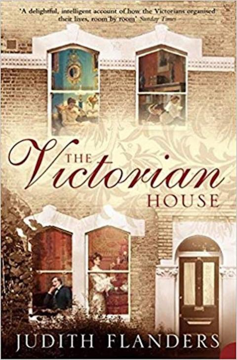 """The Victorian House: Domestic Life from Childbirth to Deathbed"" by Judith Flanders"