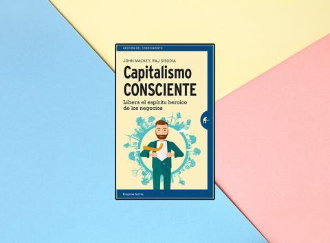 'Capitalismo Consciente' de John Mackey y Raj Sisodia