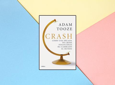 Cómo una década de crisis financieras ha cambiado el mundo' de Adam Tooze