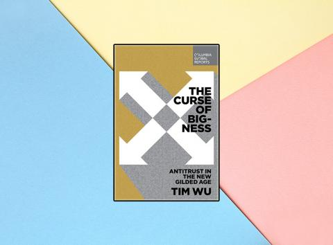 'The Curse of Bigness' de Tim Wu