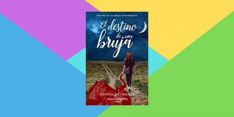 El destino de una bruja, de Antonia J. Corrales