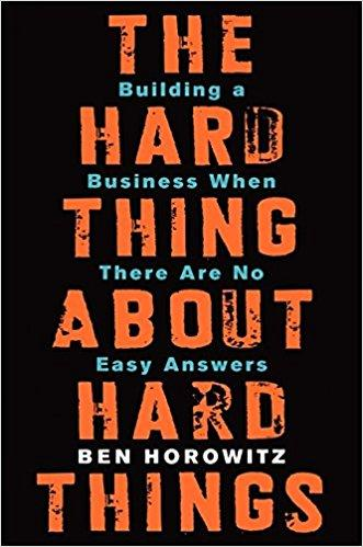 """""""The Hard Thing About Hard Things: Building a Business When There Are No Easy Answers"""" -Ben Horowitz"""