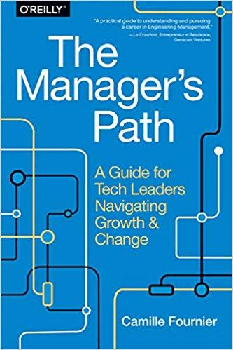 """""""The managers path:A Guide for Tech Leaders Navigating Growth and Change"""" -Camille Fournier"""