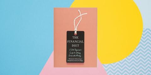 """""""The Financial Diet: A Total Beginner's Guide to Getting Good with Money"""" ('La dieta financiera: una guía total para principiantes para recuperarse del dinero') por Chelsea Fagan"""