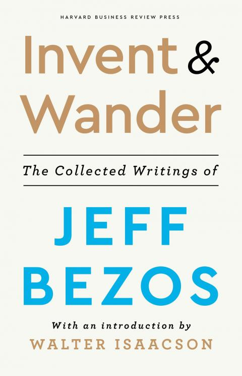 """""""Invent and Wander: The Collected Writings of Jeff Bezos."""""""