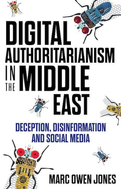 'Digital Authoritarianism in the Middle East: Deception, Disinformation and Social Media'