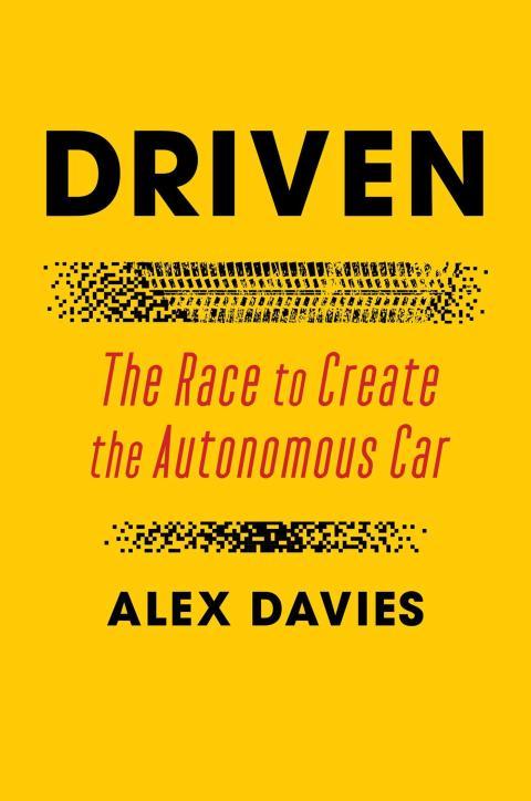 """Este artículo es una adaptación del nuevo libro del redactor jefe de Insider, Alex Davies, """"Driven: La carrera para crear el coche autónomo"""", publicado el 5 de enero por Simon & Schuster."""