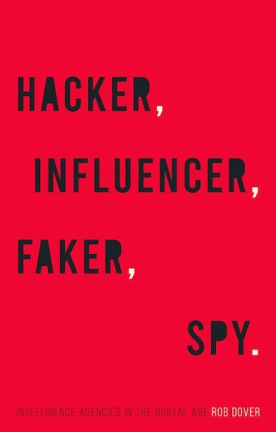 'Hacker, Influencer, Faker, Spy: Intelligence Agencies in the Digital Age'