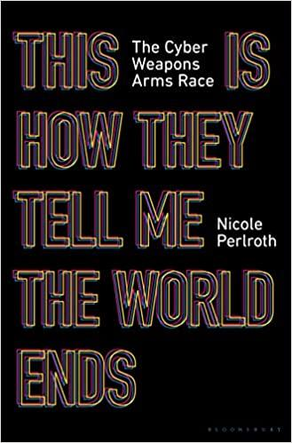 'This is How They Tell Me the World Ends: The Cyber Weapons Arms Race'
